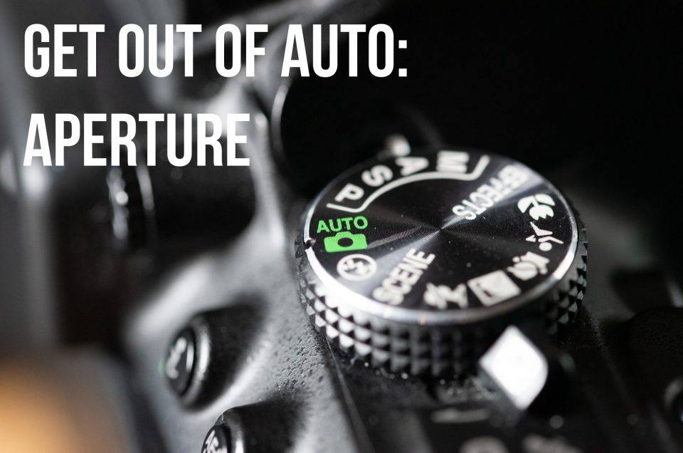 Get out of Auto - Aperture & Aperture Priority
